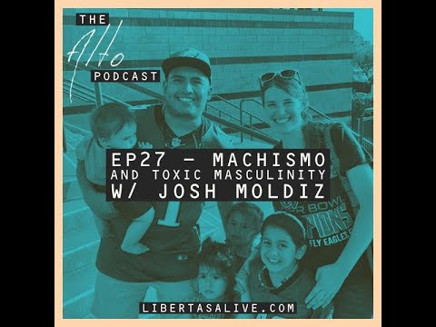 """Machismo Culture +Toxic Masculinity""  Josh guest stars on ""The Alto Podcast"" with Leo Gallegos"