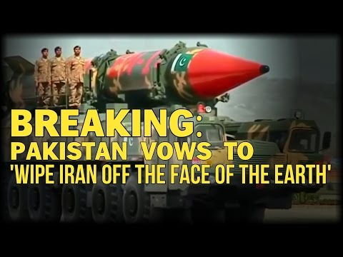BREAKING: PAKISTAN VOWS TO 'WIPE IRAN OFF THE FACE OF THE EARTH'