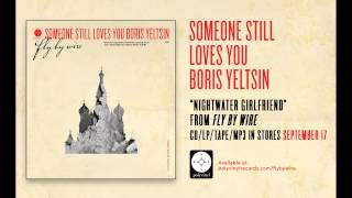 Someone Still Loves You Boris Yeltsin - Nightwater Girlfriend [OFFICIAL AUDIO]
