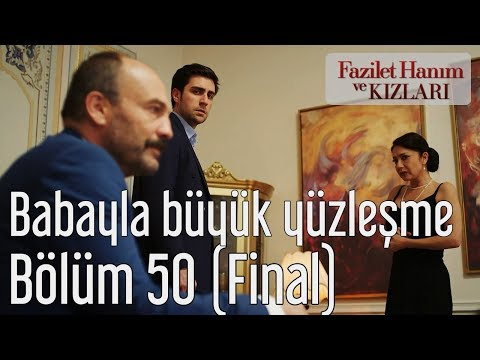 Fazilet Hanım ve Kızları 50. Bölüm (Final) - Babayla Büyük Yüzleşme