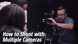 How to Shoot with Multiple Cameras
