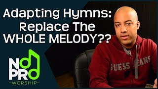 Adapting Hymns: Replace the WHOLE Melody?? (NoPro Worship #28)