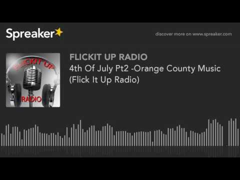 4th Of July Pt2 Orange County Music Flick It Up Radio