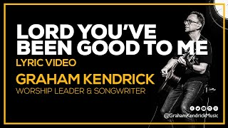 Lord You've Been Good To Me - Graham Kendrick with Martin Smith - Lyric Video