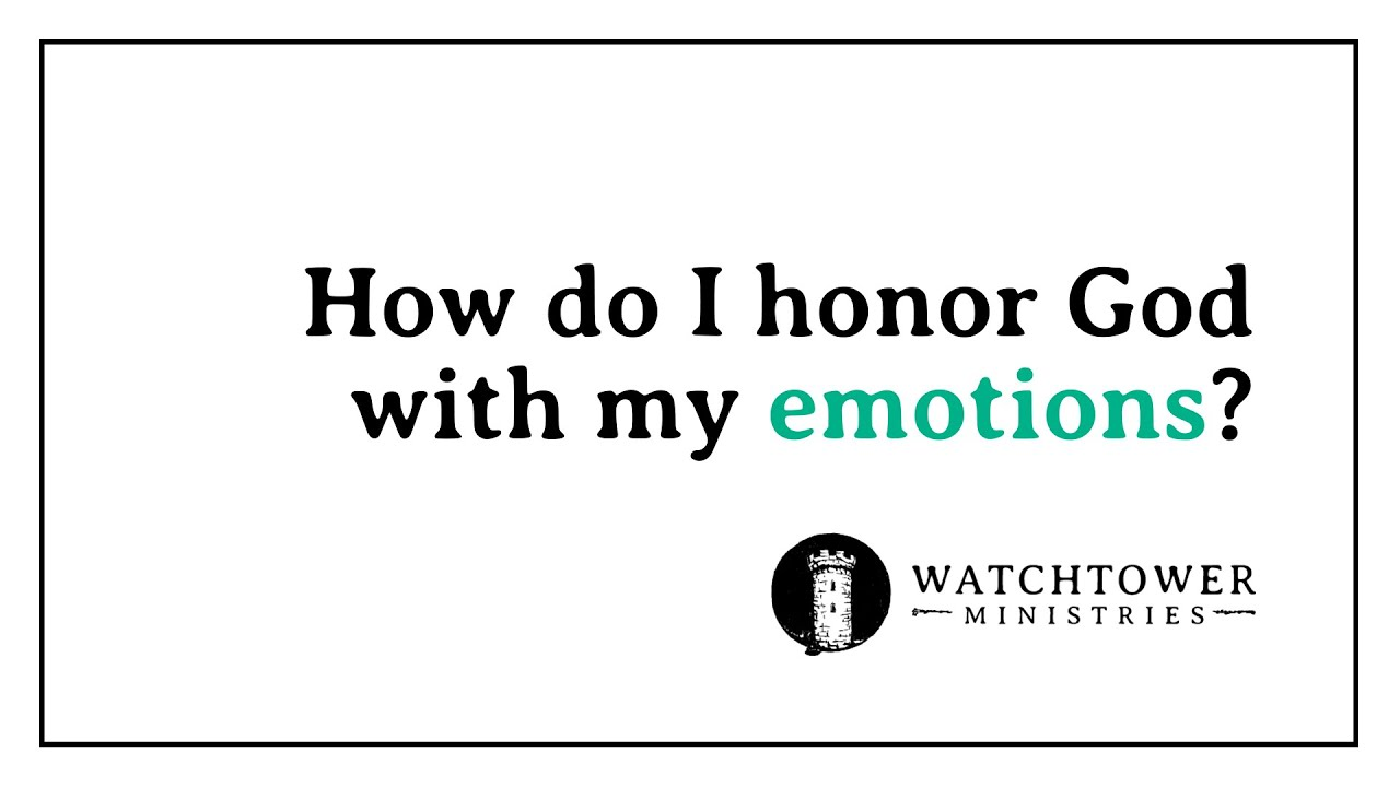 How Do I Honour God with My Emotions?