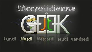 Accrotidienne JT du Geek mardi 10 Mars 2015