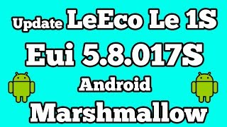 Update LeEco Le 1s (Eco) to Android Marshmallow 6.0 [ EUI 5.8.017S ]