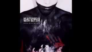 We Butter The Bread With Butter - Ohne Herz (NEW SONG 2013)