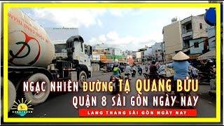 NGẠC NHIÊN đường TẠ QUANG BỬU Quận 8 Sài gòn ngày nay | lang thang sài gòn