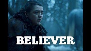 Arya Stark || Believer (7x07)