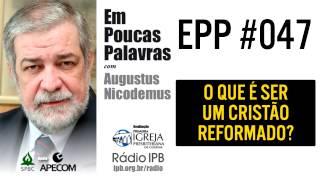 EPP #047 - O QUE É SER UM CRISTÃO REFORMADO? AUGUSTUS NICODEMUS