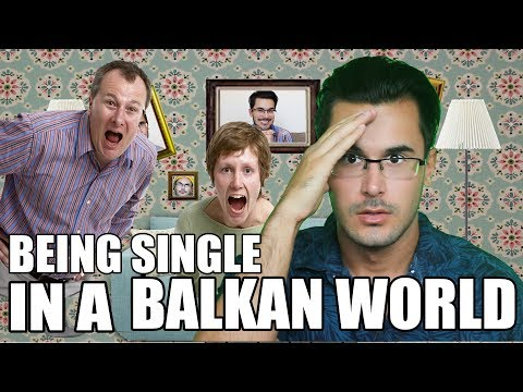 BEING SINGLE IN A BALKAN WORLD