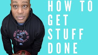 How to get stuff done and get results