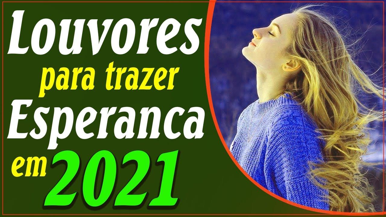 Louvores para trazer esperanca em 2021/As Melhores Músicas Gospel Mais Tocadas/Top Hinos Evangélicos