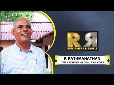 Reformers & Rebels: Exclusive conversation with LTTE's former global financer, K Pathmanthan
