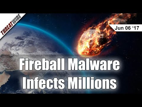 Fireball Malware Infects Millions - Threat Wire