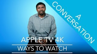 Apple TV with 4K, A Conversation