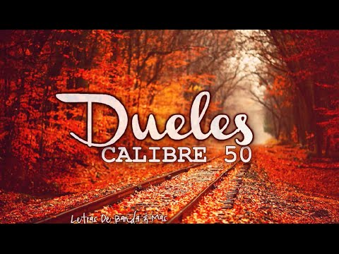 Dueles -  CALIBRE 50 || Historias De La Calle || Letra & Descarga