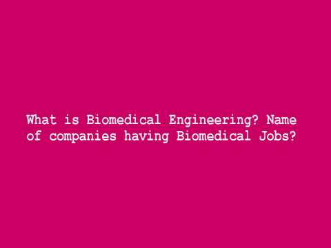 What is Biomedical Engineering Name of companies having Biomedical Jobs