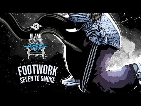 BLAME IT ON THE BOOGIE - 2017 |  7 TO SMOKE - FOOTWORK