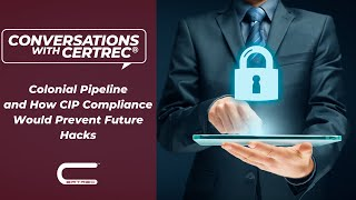 Conversations with Certrec: Colonial Pipeline and How CIP Compliance Would Prevent Future Hacks