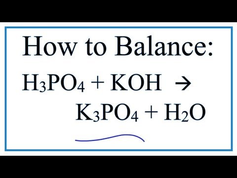 How To Balance H3PO4 + KOH = K3PO4 + H2O    (Phosphoric Acid + Potassium Hydroxide)