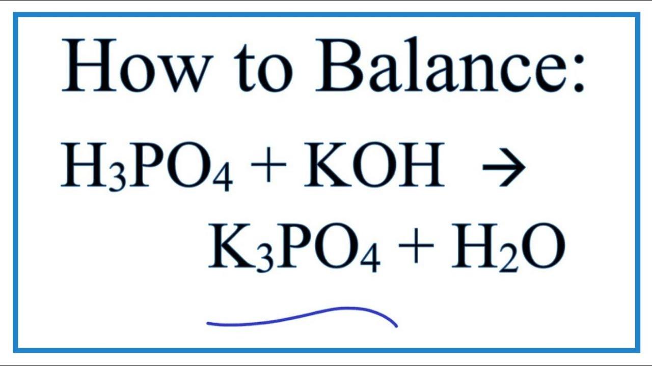 How to Balance H3PO4 + KOH = K3PO4 + H2O (Phosphoric acid + ...
