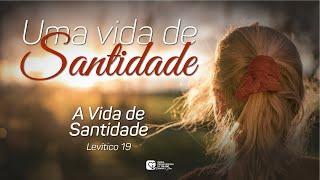 #7 - Uma Vida de Santidade | A Vida de Santidade  | 07/07/21