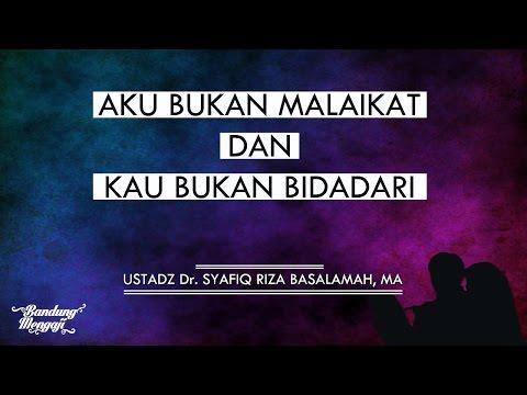 Kajian Islam : Aku Bukan Malaikat & Kau Bukan Bidadari - Ustadz Dr. Syafiq Riza Basalamah, MA.