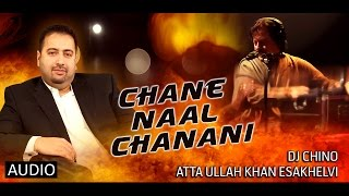 CHANE NAAL CHANANI - FULL SONG - DJ CHINO FT. ATTA ULLAH KHAN ESAKELVI