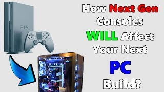 How Next Gen Consoles Affect Your Next PC Hardware Purchases!