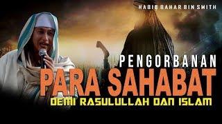 Pengorbanan Para Sahabat Demi Rasulullah Dan Islam Habib Bahar Bin Smith
