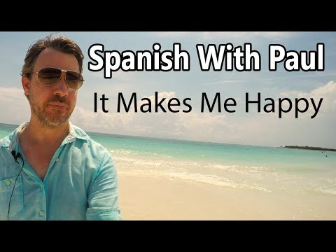 It Makes Me Happy... Learn Spanish With Paul!