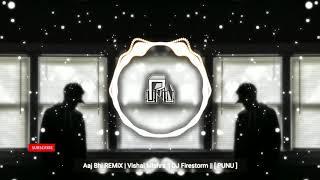 Aaj Bhi REMiX | Vishal Mishra || DJ Firestorm || [ PUNU ]