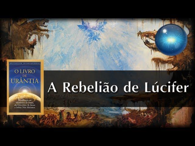 #06. A Rebelião de Lúcifer segundo O Livro de Urântia