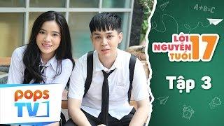 Lời Nguyền Tuổi 17 - Tập 3 Full - Phim Tình Cảm Học Đường Vui Nhộn | POPS TV