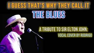 I Guess That's Why They Call It The Blues  - Elton John - Vocal Cover