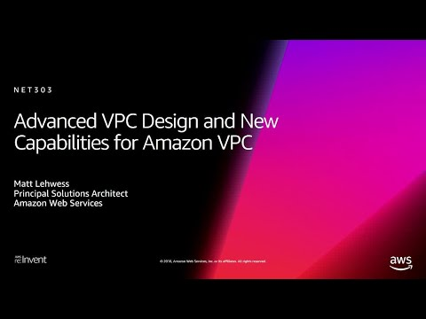 AWS re:Invent 2018: Advanced VPC Design and New Capabilities for Amazon VPC (NET303)