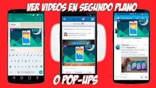 Como Ver Videos En Segundo Plano O en Pop-Ups! | ANDRODAY 2016 |