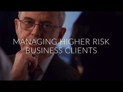 MANAGING HIGHER RISK BUSINESS CLIENTS