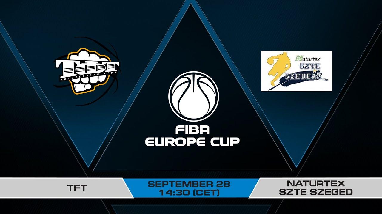 LIVE - TFT v Naturtex-SZTE-Szeged | FIBA Europe Cup 2021