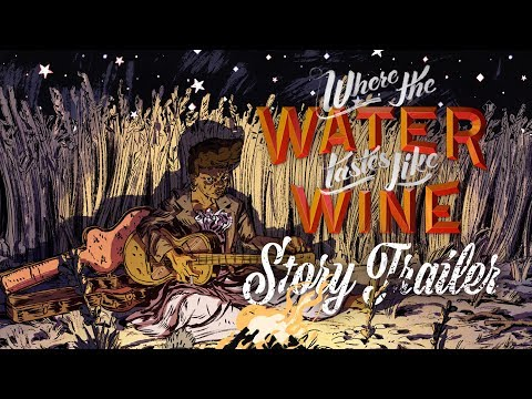 Where The Water Tastes Like Wine - Story Trailer