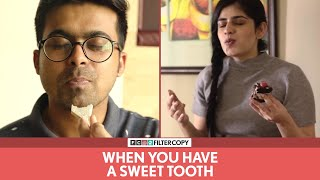 FilterCopy | When You Have A Sweet Tooth | मीठा खाने की आदत | Ft. Alisha Chopra and Raunak Ramteke
