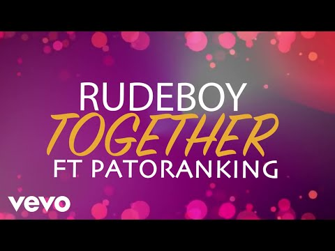 RudeBoy - Together [Lyric Video] ft. Patoranking