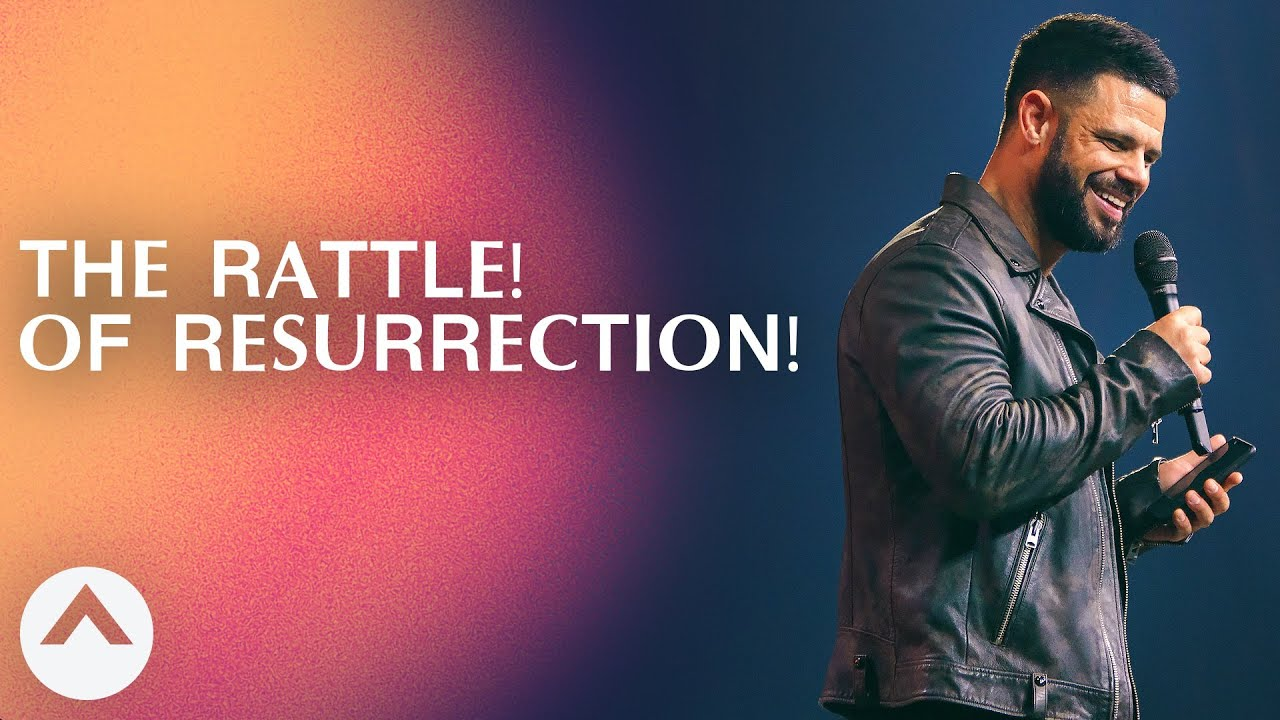 THE RATTLE! OF RESURRECTION! | Pastor Steven Furtick | Elevation Church