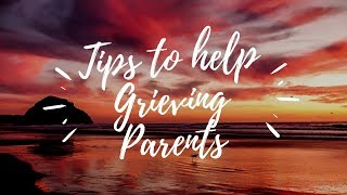 Tips to help a Grieving Mother/Parents