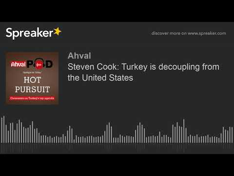 Steven Cook: Turkey is decoupling from the United States