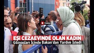 Eşi cezaevinde olan kadın, gözyaşları içinde Bakan'dan yardım istediDenizli Haber - HABERDENİZLİ.COM