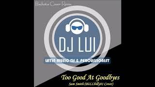 [DJ Lui] Too Good At Goodbyes  - Sam Smith(BILLbilly01 Cover)(Bachata Remix By DJ Lui)
