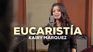Kairy Marquez - Eucaristia - Version Acustica (Video Oficial)